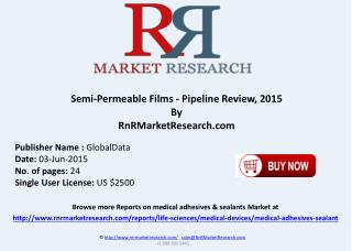 Semi Permeable Films Pipeline Review 2015
