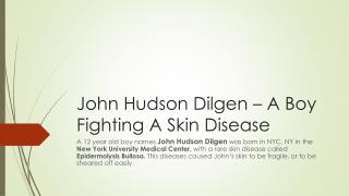 John Hudson Dilgen – A Boy Fighting A Skin Disease