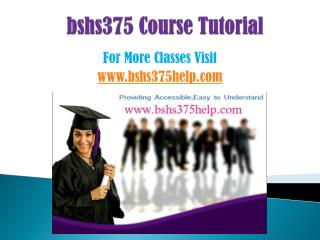BSHS 375 COURSES/ bshs375helpdotcom
