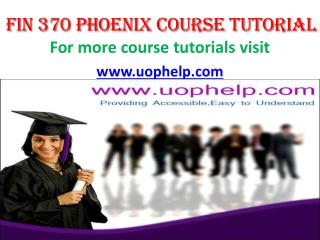 FIN 370 UOP Courses/Uophelp