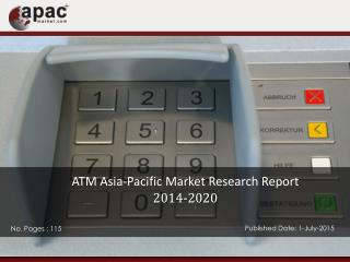 ATM Asia-Pacific Market Research Report, 2014 – 2020