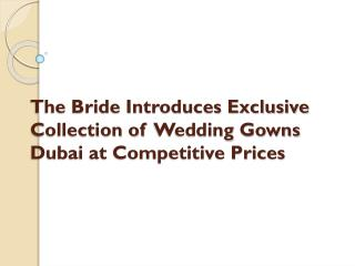 The Bride Introduces Exclusive Collection of Wedding Gowns