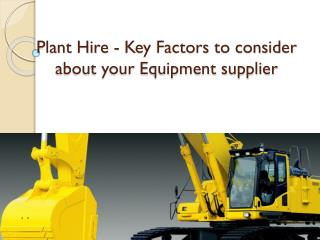 Plant Hire - Key Factors to consider about your Equipment su