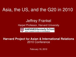 Jeffrey Frankel Harpel Professor, Harvard University Harvard Project  for  Asian & International Relations  2010 Con