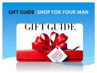 Gift Guide: Shop for your Man Gift Guide