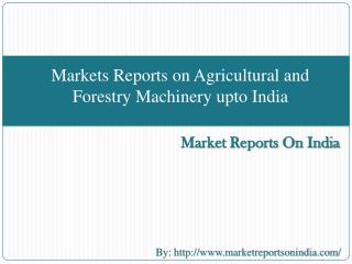 Markets Reports on Agricultural and Forestry Machinery upto
