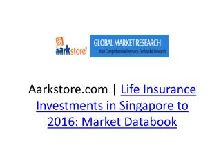 Life Insurance Investments in Singapore to 2016: Market Data