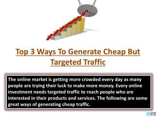 Top 3 Ways To Generate Cheap But Targeted Traffic