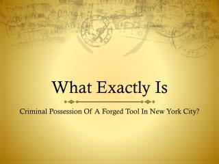 What's Criminal Possession Of A Forged Instrument In NY?