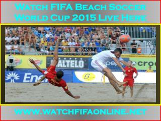 Live Coverage 2015 FIFA Beach Soccer World Cup IN HD