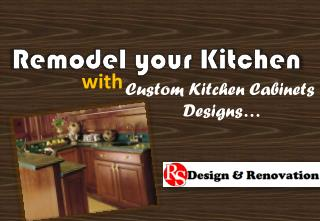 Remodel Your Kitchen withCustom Kitchen Cabinets Designs