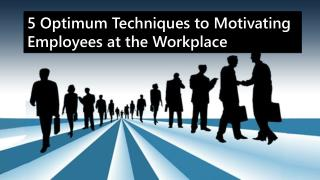 5 Optimum Techniques To Motivating Employees At The Workplac
