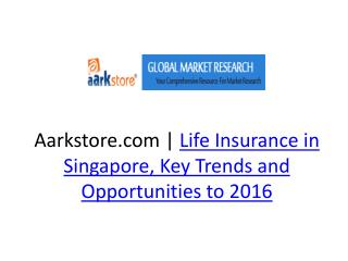 Life Insurance in Singapore, Key Trends and Opportunities to