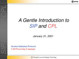 A Gentle Introduction to SIP and CPL   January 31, 2001