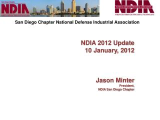 NDIA 2012 Update 10 January, 2012 Jason Minter President,  NDIA San Diego Chapter