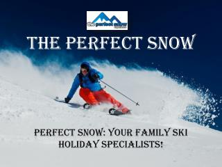 Perfect Snow: Your Family Ski Holiday specialists