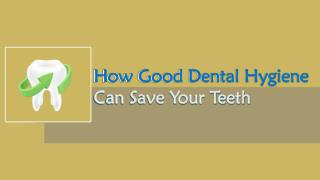How Good Dental Hygiene Can Save Your Teeth