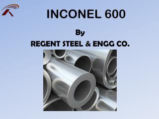 Inconel 600 - Regent Steel & Engg. Co.