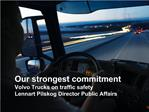Our strongest commitment Volvo Trucks on traffic safety Lennart Pilskog Director Public Affairs