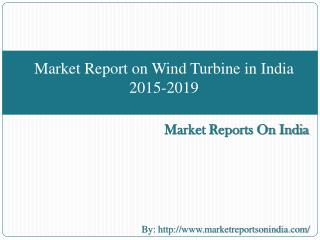 Market Report on Wind Turbine in India 2015-2019
