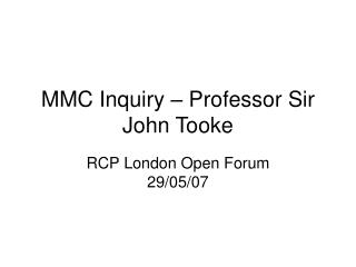 MMC Inquiry – Professor Sir John Tooke