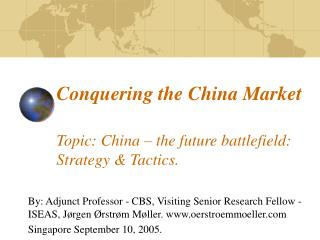 Conquering the China Market Topic: China – the future battlefield: Strategy & Tactics.