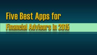 Five Best Apps For Financial Advisors In 2015