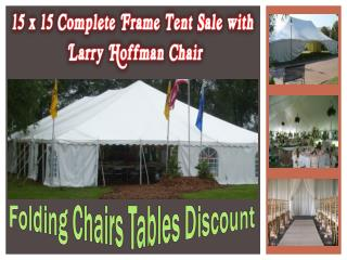 15 x 15 Complete Frame Tent Sale with Larry Hoffman Chair