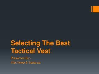 What To Look For When Selecting The Best Tactical Vest?