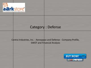 Centra Industries, Inc. : Aerospace and Defense - Company Profile, SWOT and Financial Analysis