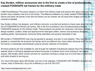 Kay Durden, milliner announces she is the first to create a line of professionally created FOSSHAPE hat frames for the m