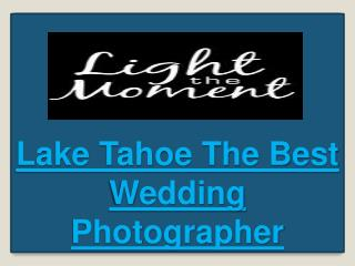 Lake Tahoe The Best Wedding Photographer