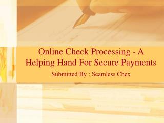 Online Check Processing - A Helping Hand For Secure Payments