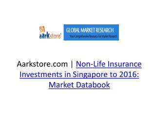 Non-Life Insurance Investments in Singapore to 2016: Market