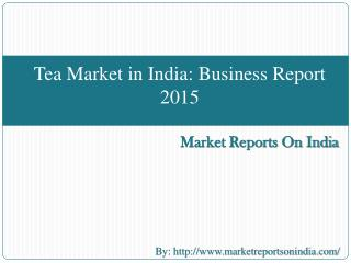 Tea Market in India Business Report 2015