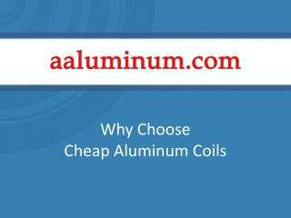 Why Choose Cheap Aluminum Coils
