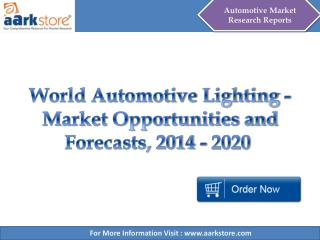 World Automotive Lighting - Market Opportunities and Forecasts, 2014 - 2020 - Aarkstore.com