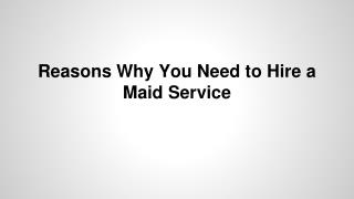Reasons Why You Need to Hire a Maid Service