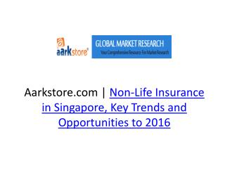 Non-Life Insurance in Singapore, Key Trends and Opportunitie