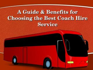 A Guide & Benefits for Choosing the Best Coach Hire Service