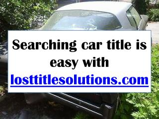 Searching car title is easy with losttitlesolutions.com
