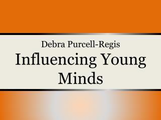 Debra Purcell - Regis Influencing Young Minds