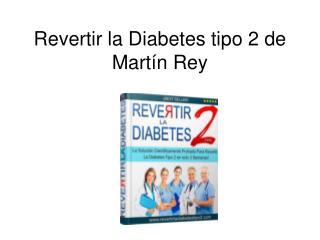 Revertir la Diabetes libro pdf Martin Rey