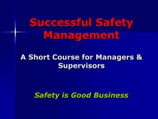 Successful Safety Management A Short Course for Managers & Supervisors Safety is Good Business