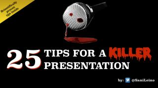 25 Tips For A Killer Presentation - by @SaniLeino