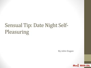 Sensual Tip: Date Night Self-Pleasuring