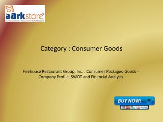 Firehouse Restaurant Group, Inc. : Consumer Packaged Goods - Company Profile, SWOT and Financial Analysis