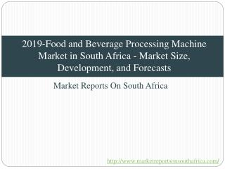 2019-Food and Beverage Processing Machine Market in South Africa - Market Size, Development, and Forecasts