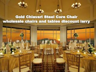 Gold Chiavari Steel Core Chair - wholesale chairs and tables discount larry