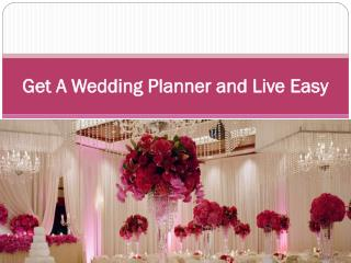 Get A Wedding Planner and Live Easy
